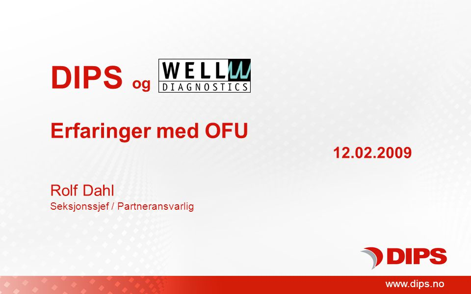 www.dips.no DIPS ASA og Well Diagnostics AS DIPS … vi realiserer papirløse sykehus.