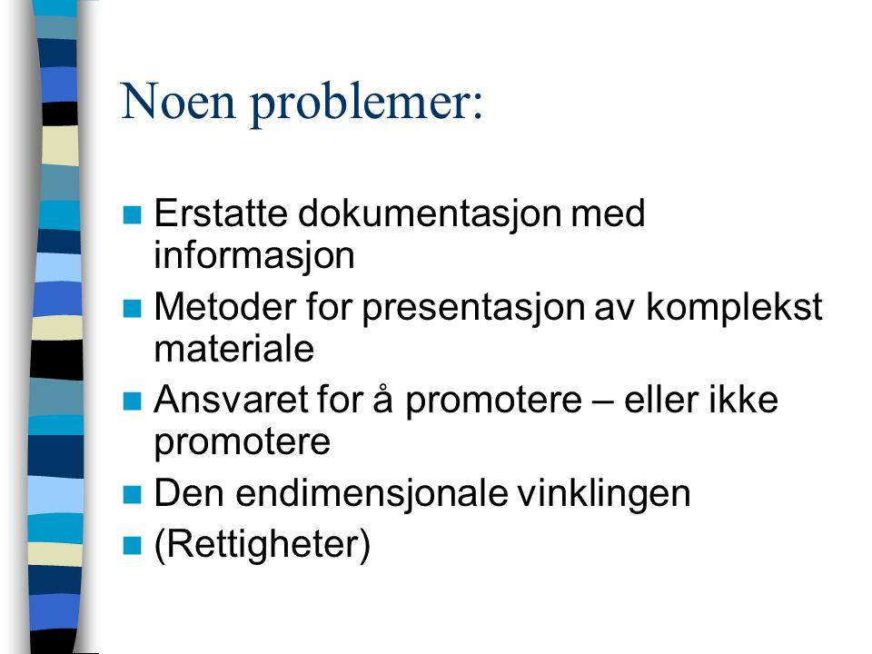 Noen problemer: Erstatte dokumentasjon med informasjon Metoder for presentasjon av komplekst materiale Ansvaret for å promotere – eller ikke promotere Den endimensjonale vinklingen (Rettigheter)