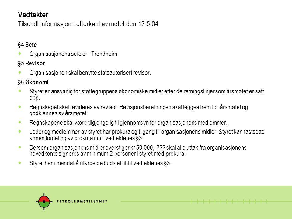 Vedtekter Tilsendt informasjon i etterkant av møtet den 13.5.04 §4 Sete Organisasjonens sete er i Trondheim §5 Revisor Organisasjonen skal benytte statsautorisert revisor.