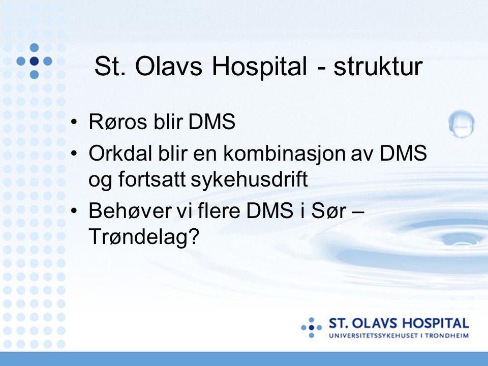 St. Olavs Hospital - struktur Røros blir DMS Orkdal blir en kombinasjon av DMS og fortsatt sykehusdrift Behøver vi flere DMS i Sør – Trøndelag?