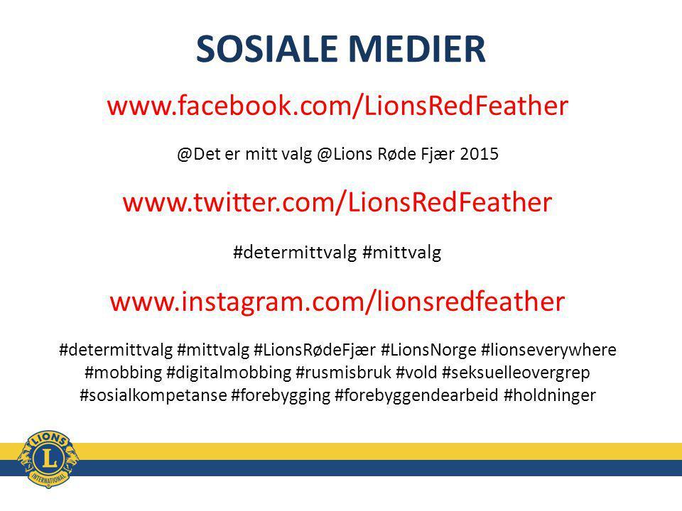 SOSIALE MEDIER www.facebook.com/LionsRedFeather @Det er mitt valg @Lions Røde Fjær 2015 www.twitter.com/LionsRedFeather #determittvalg #mittvalg www.instagram.com/lionsredfeather #determittvalg #mittvalg #LionsRødeFjær #LionsNorge #lionseverywhere #mobbing #digitalmobbing #rusmisbruk #vold #seksuelleovergrep #sosialkompetanse #forebygging #forebyggendearbeid #holdninger