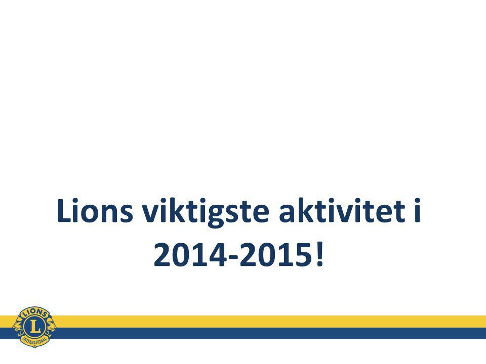 Lions viktigste aktivitet i 2014-2015!