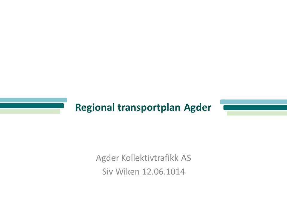 Regional transportplan Agder Agder Kollektivtrafikk AS Siv Wiken 12.06.1014