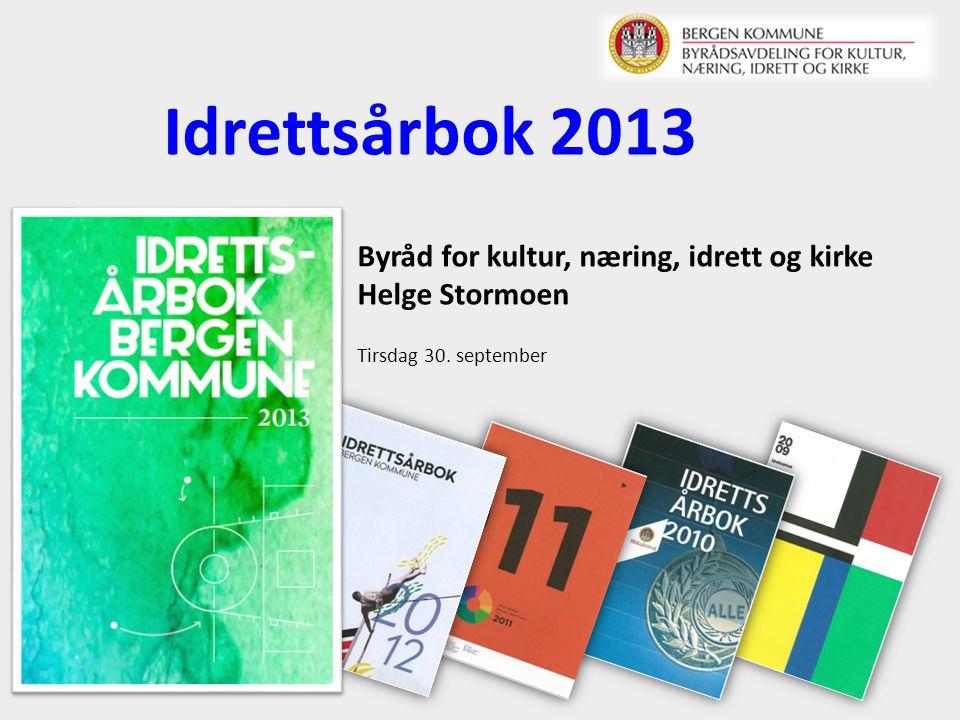 Idrettsårbok 2013 Byråd for kultur, næring, idrett og kirke Helge Stormoen Tirsdag 30. september