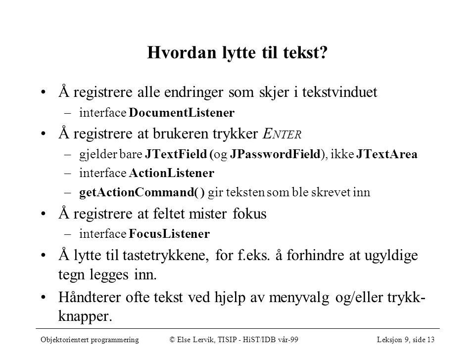 Objektorientert programmering© Else Lervik, TISIP - HiST/IDB vår-99Leksjon 9, side 13 Hvordan lytte til tekst.