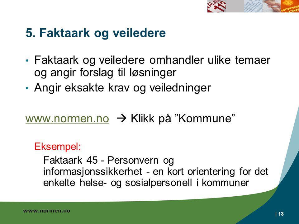 www.normen.no | 13 5. Faktaark og veiledere Faktaark og veiledere omhandler ulike temaer og angir forslag til løsninger Angir eksakte krav og veiledni