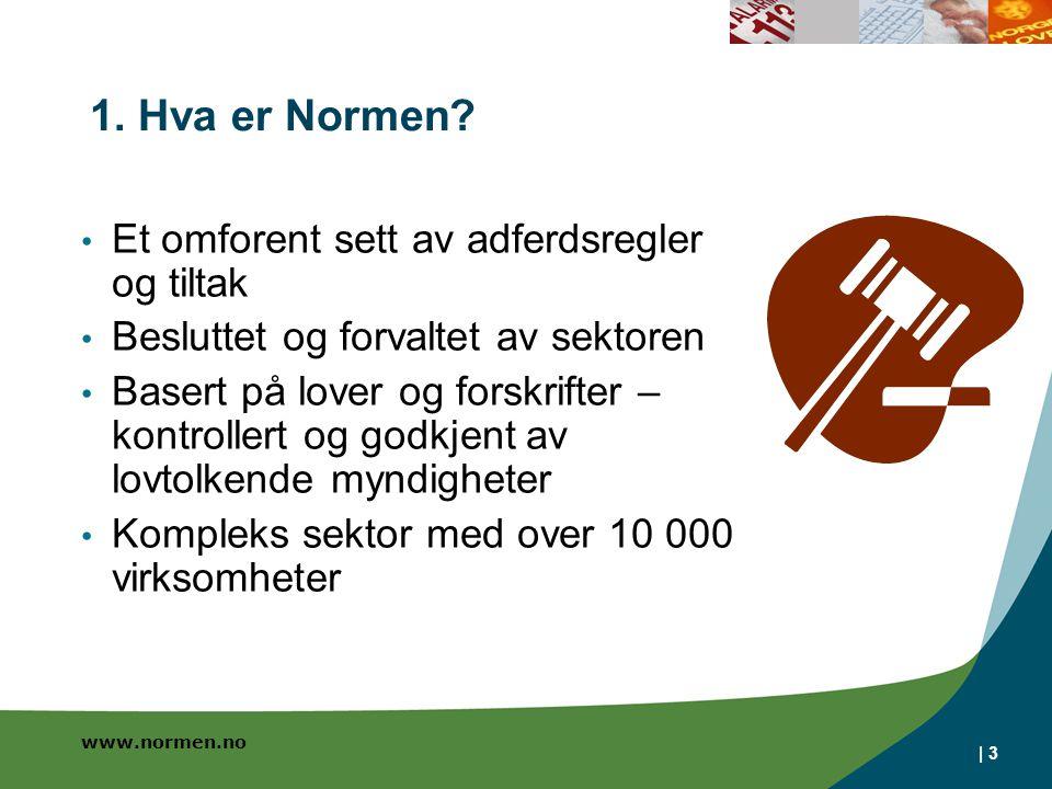 www.normen.no | 3 Et omforent sett av adferdsregler og tiltak Besluttet og forvaltet av sektoren Basert på lover og forskrifter – kontrollert og godkj