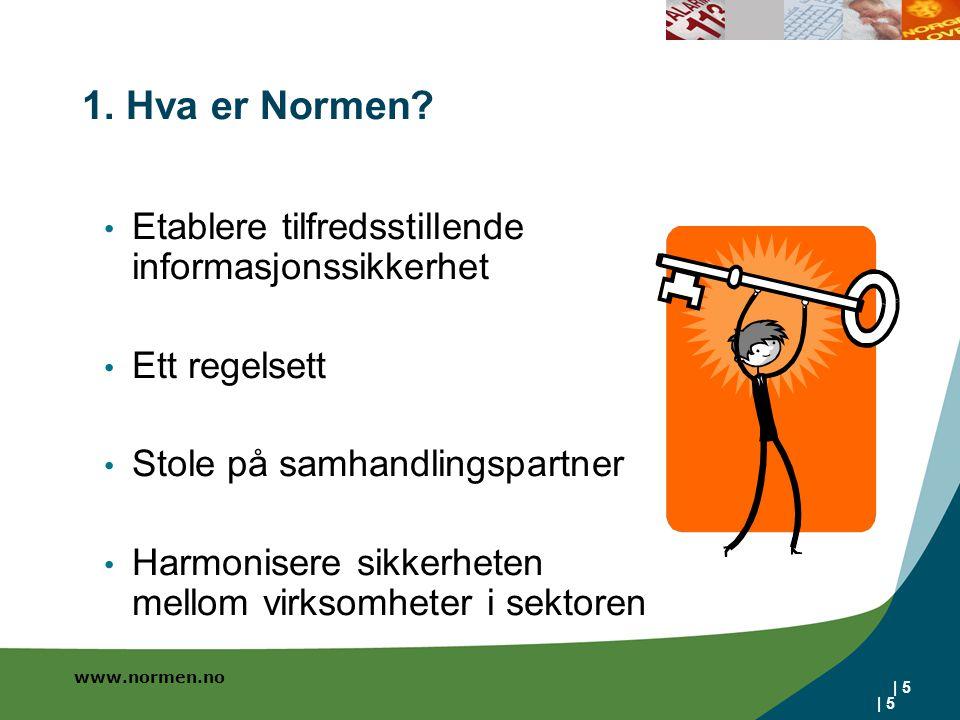 www.normen.no | 5 1. Hva er Normen? | 5 Etablere tilfredsstillende informasjonssikkerhet Ett regelsett Stole på samhandlingspartner Harmonisere sikker