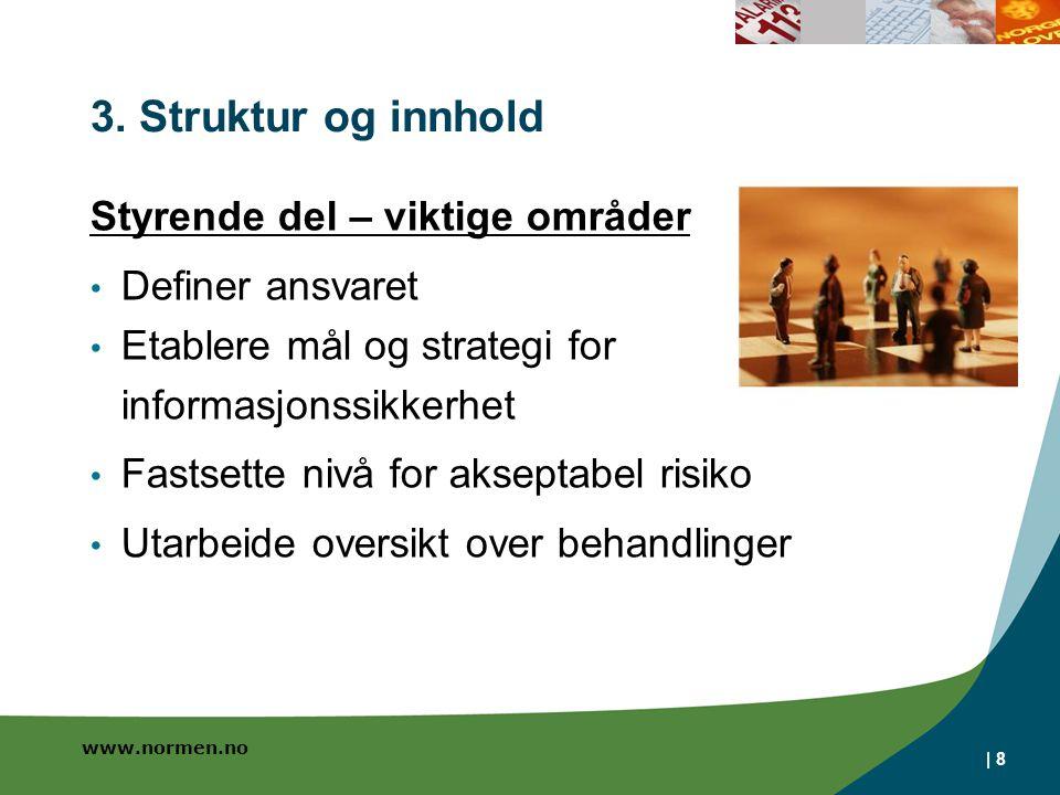 | 8 3. Struktur og innhold Styrende del – viktige områder Definer ansvaret Etablere mål og strategi for informasjonssikkerhet Fastsette nivå for aksep