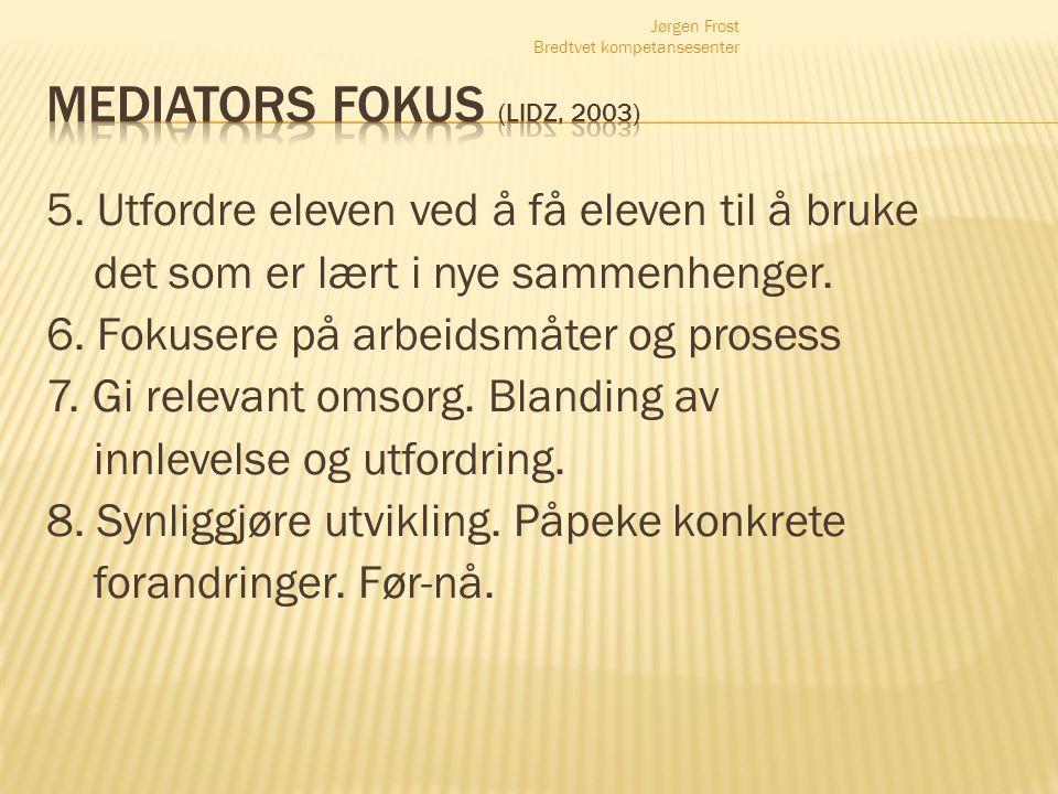 Jørgen Frost Bredtvet kompetansesenter 5. Utfordre eleven ved å få eleven til å bruke det som er lært i nye sammenhenger. 6. Fokusere på arbeidsmåter