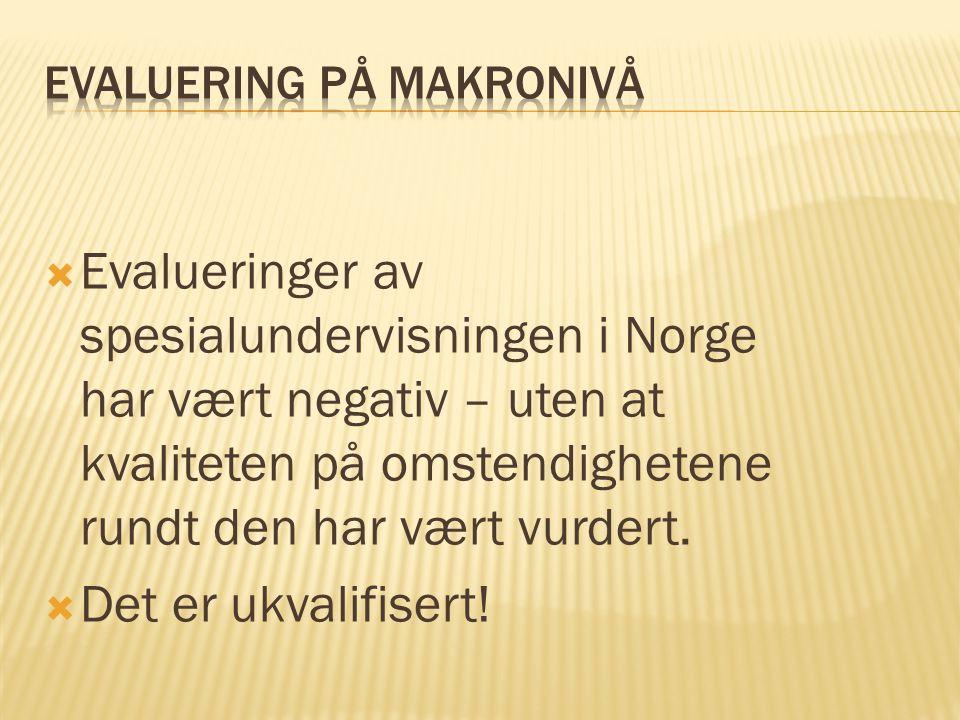  Evalueringer av spesialundervisningen i Norge har vært negativ – uten at kvaliteten på omstendighetene rundt den har vært vurdert.  Det er ukvalifi