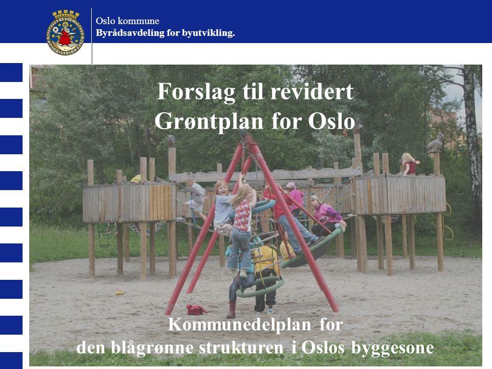 Forslag til revidert Grøntplan for Oslo Kommunedelplan for den blågrønne strukturen i Oslos byggesone Oslo kommune Byrådsavdeling for byutvikling.