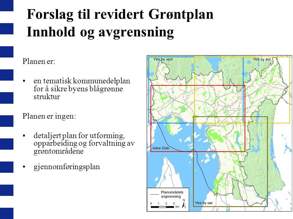 Forslag til revidert Grøntplan Innhold og avgrensning Planen er: en tematisk kommunedelplan for å sikre byens blågrønne struktur Planen er ingen: deta