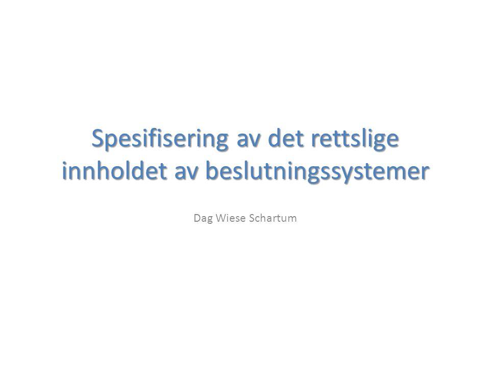 Spesifisering av det rettslige innholdet av beslutningssystemer Dag Wiese Schartum