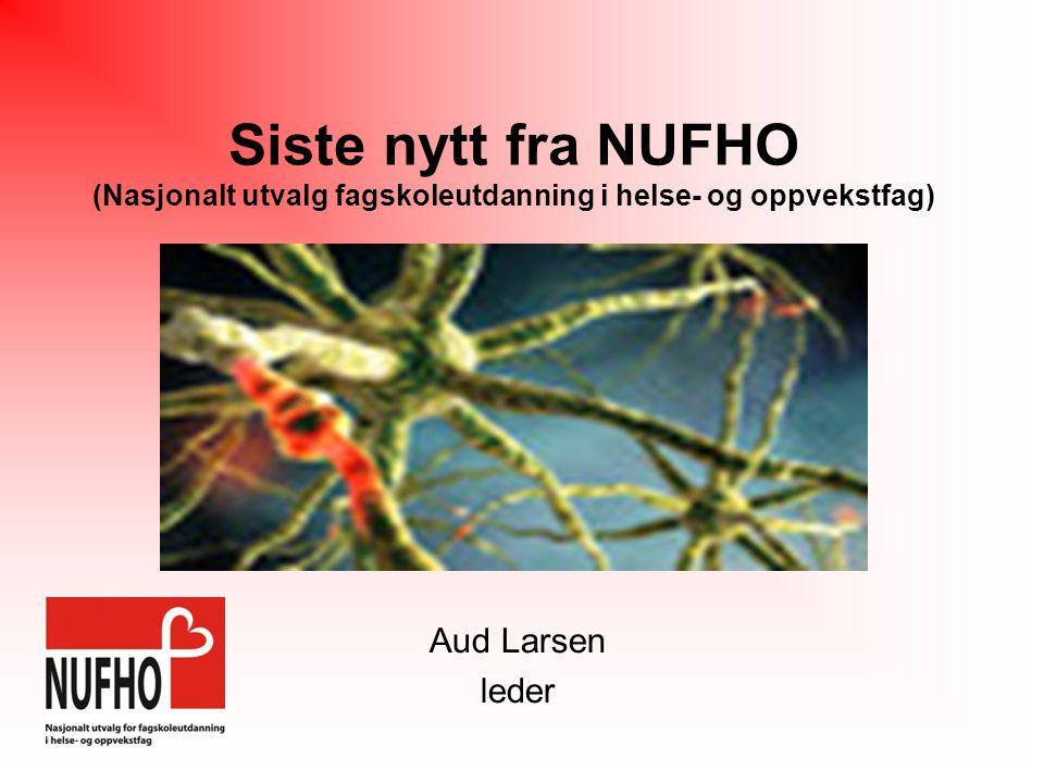 Siste nytt fra NUFHO (Nasjonalt utvalg fagskoleutdanning i helse- og oppvekstfag) Aud Larsen leder