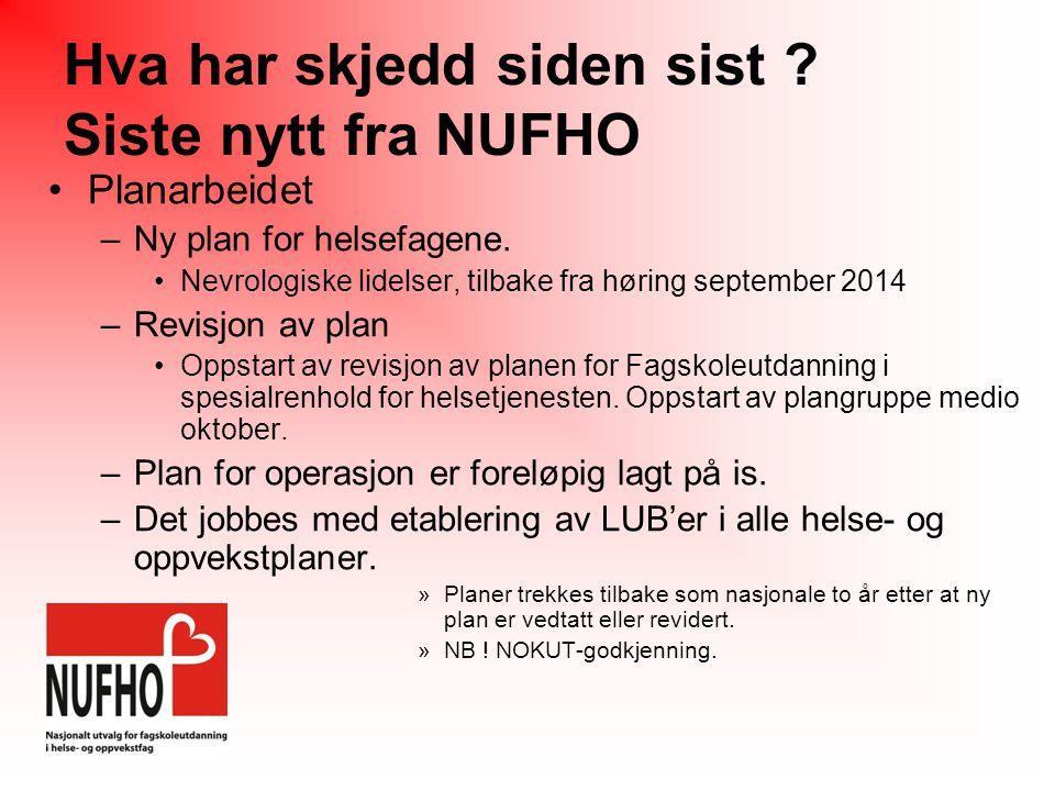 Hva har skjedd siden sist . Siste nytt fra NUFHO Planarbeidet –Ny plan for helsefagene.
