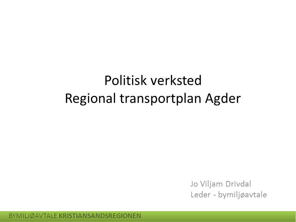 BYMILJØAVTALE KRISTIANSANDSREGIONEN Politisk verksted Regional transportplan Agder Jo Viljam Drivdal Leder - bymiljøavtale