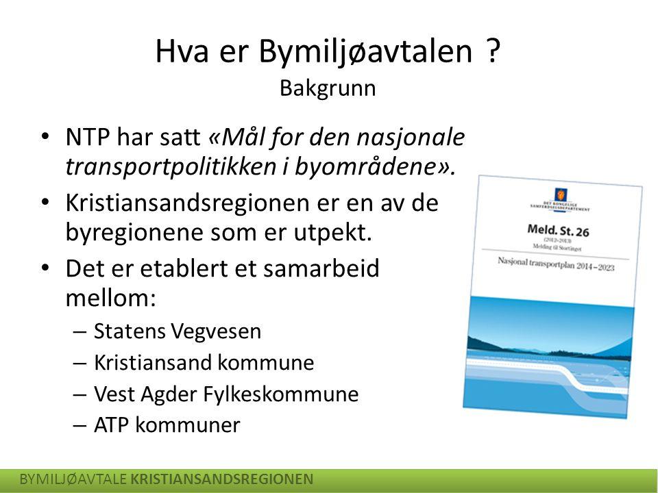 Hva er Bymiljøavtalen ? Bakgrunn NTP har satt «Mål for den nasjonale transportpolitikken i byområdene». Kristiansandsregionen er en av de byregionene