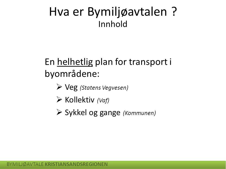 En helhetlig plan for transport i byområdene:  Veg (Statens Vegvesen)  Kollektiv (Vaf)  Sykkel og gange (Kommunen) BYMILJØAVTALE KRISTIANSANDSREGIO