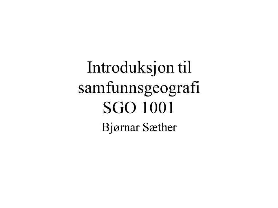 Introduksjon til samfunnsgeografi SGO 1001 Bjørnar Sæther