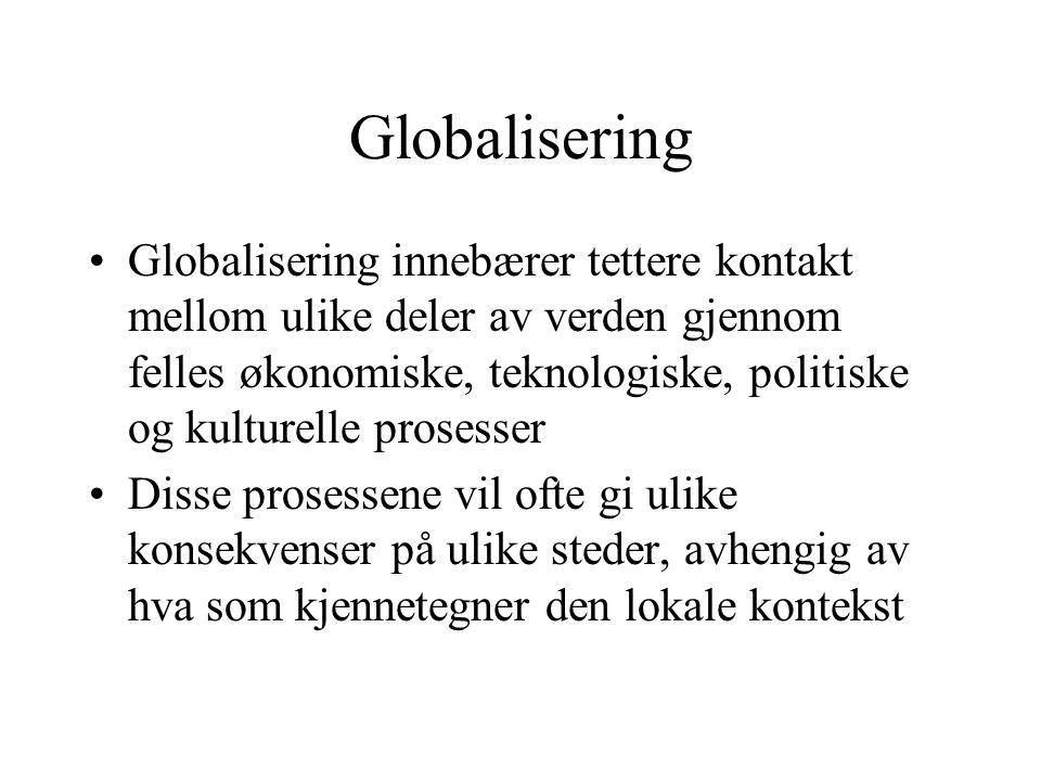 Globalisering Globalisering innebærer tettere kontakt mellom ulike deler av verden gjennom felles økonomiske, teknologiske, politiske og kulturelle pr
