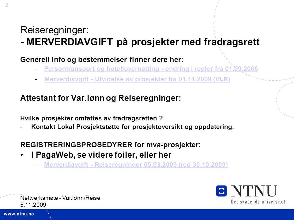 2 Nettverksmøte - Var.lønn/Reise 5.11.2009 Reiseregninger: - MERVERDIAVGIFT på prosjekter med fradragsrett Generell info og bestemmelser finner dere h