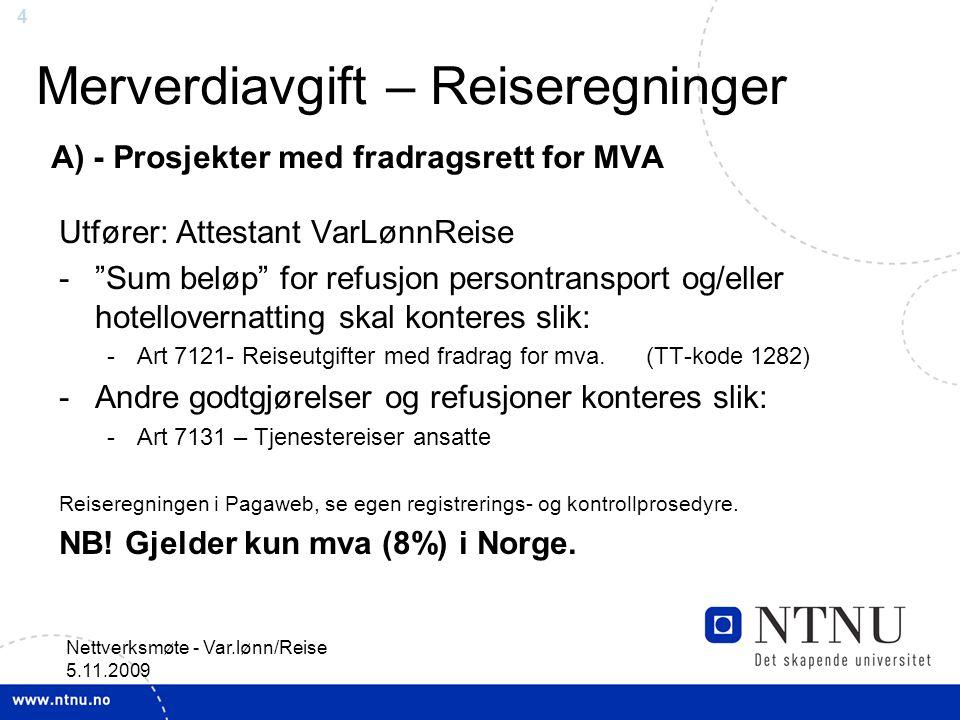 """4 Nettverksmøte - Var.lønn/Reise 5.11.2009 Merverdiavgift – Reiseregninger A) - Prosjekter med fradragsrett for MVA Utfører: Attestant VarLønnReise -"""""""