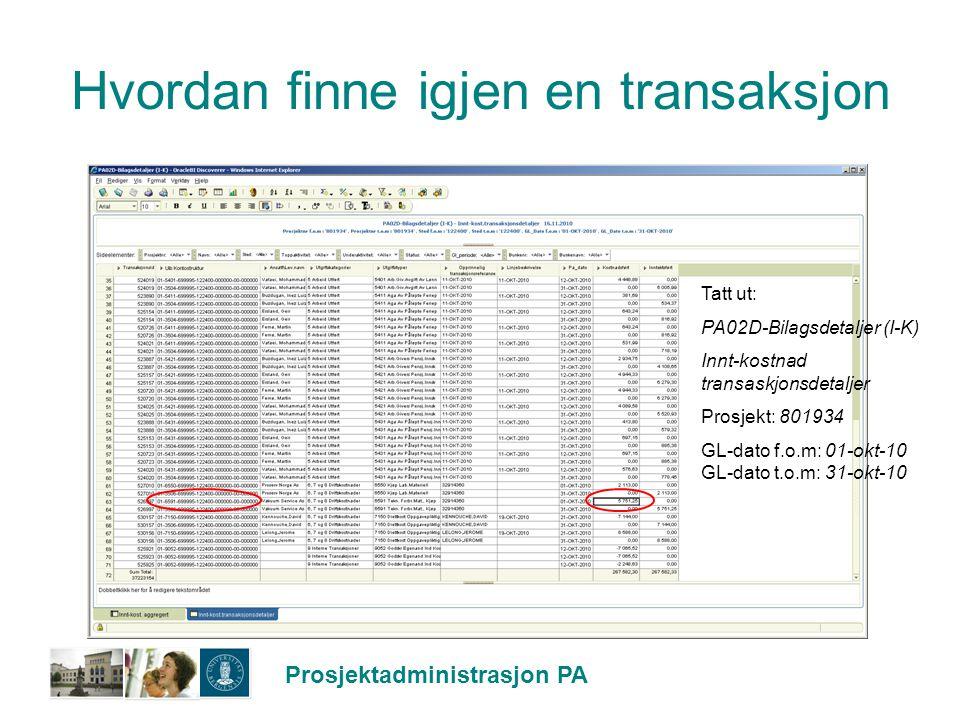 Prosjektadministrasjon PA Hvordan finne igjen en transaksjon (forts) Tatt ut: D22-Bilagsdetaljer Dato f.o.m: 01-Okt-2010 – Dato: t.o.m: 31-Okt-2010 Sted f.o.m: 122400 – Sted t.o.m: 122400 Art f.o.m: 6591 - Art t.o.m: 6591 Prosjekt f.om: 699995 – Prosjekt t.o.m: 699995 Analyse f.o.m: 000000 – Analyse t.o.m: 999999 Finner igjen PA-transasksjonen ved å se på beløpet