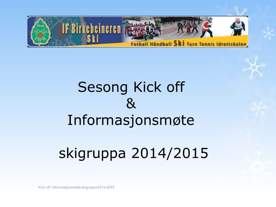 Sesong Kick off & Informasjonsmøte skigruppa 2014/2015 Kick off / informasjonsmøte skigruppa 2014-2015