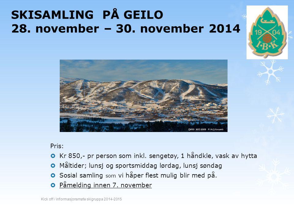 SKISAMLING PÅ GEILO 28. november – 30. november 2014 Pris:  Kr 850,- pr person som inkl. sengetøy, 1 håndkle, vask av hytta  Måltider; lunsj og spor