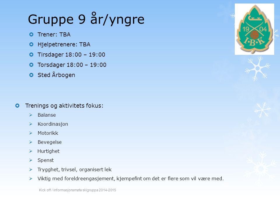 Gruppe 9 år/yngre  Trener: TBA  Hjelpetrenere: TBA  Tirsdager 18:00 – 19:00  Torsdager 18:00 – 19:00  Sted Årbogen  Trenings og aktivitets fokus