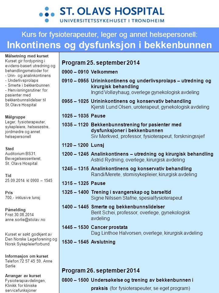 Program 25. september 2014 0900 – 0910Velkommen 0910 – 0955Urininkontinens og underlivsprolaps – utredning og kirurgisk behandling Ingrid Volløyhaug,