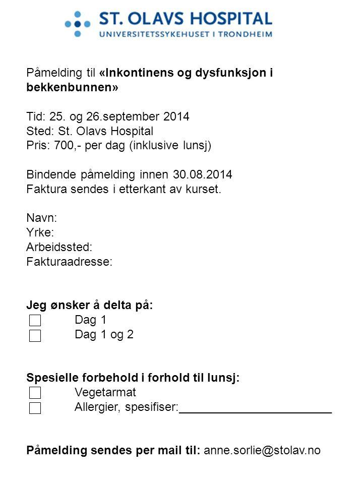 Påmelding til «Inkontinens og dysfunksjon i bekkenbunnen» Tid: 25. og 26.september 2014 Sted: St. Olavs Hospital Pris: 700,- per dag (inklusive lunsj)