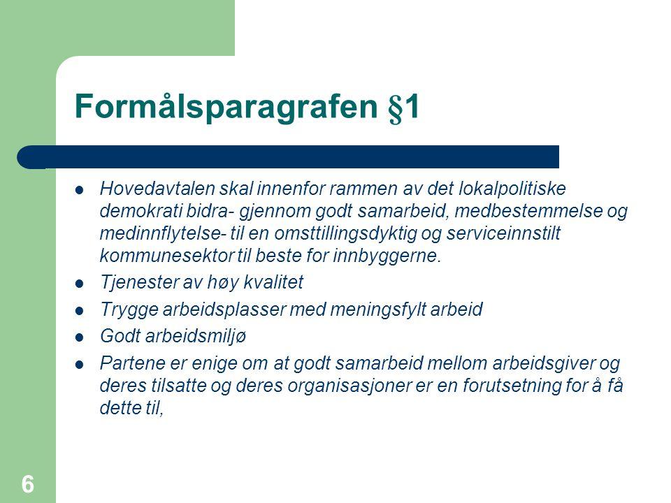 6 Formålsparagrafen §1 Hovedavtalen skal innenfor rammen av det lokalpolitiske demokrati bidra- gjennom godt samarbeid, medbestemmelse og medinnflytel