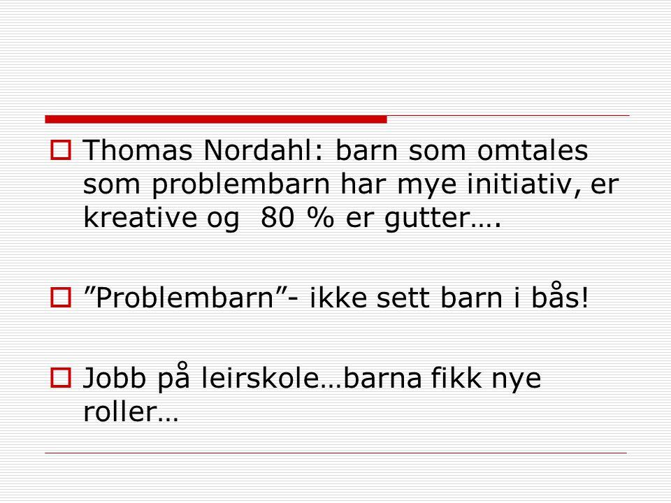  Thomas Nordahl: barn som omtales som problembarn har mye initiativ, er kreative og 80 % er gutter….