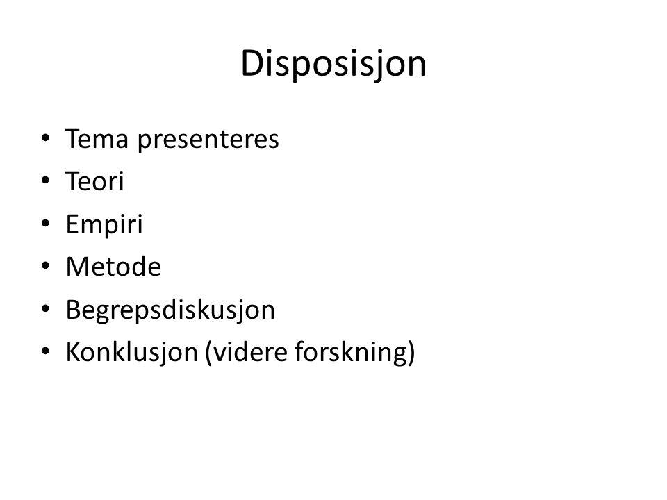 Disposisjon Tema presenteres Teori Empiri Metode Begrepsdiskusjon Konklusjon (videre forskning)