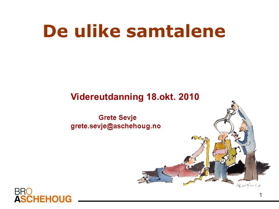 1 De ulike samtalene Videreutdanning 18.okt. 2010 Grete Sevje grete.sevje@aschehoug.no