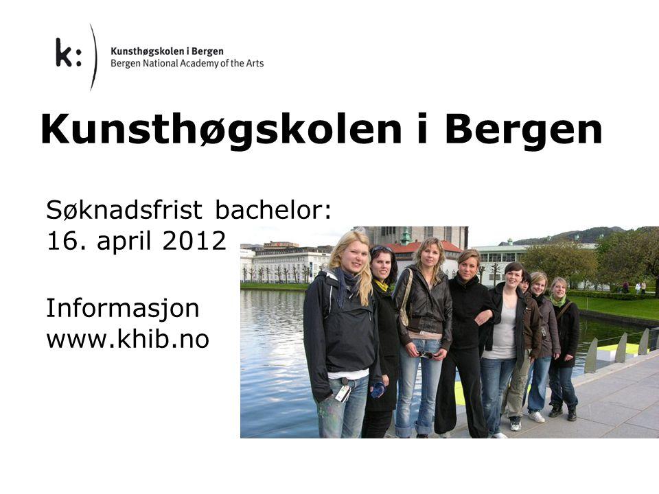 Kunsthøgskolen i Bergen Søknadsfrist bachelor: 16. april 2012 Informasjon www.khib.no