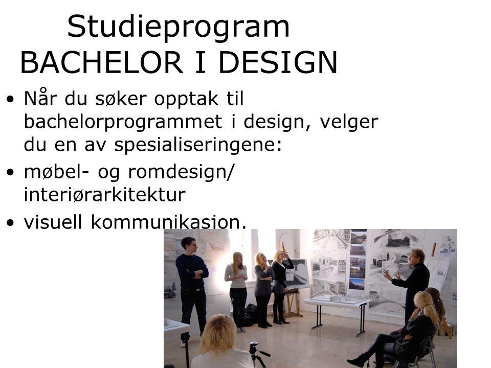 Studieprogram BACHELOR I DESIGN Når du søker opptak til bachelorprogrammet i design, velger du en av spesialiseringene: møbel- og romdesign/ interiørarkitektur visuell kommunikasjon.