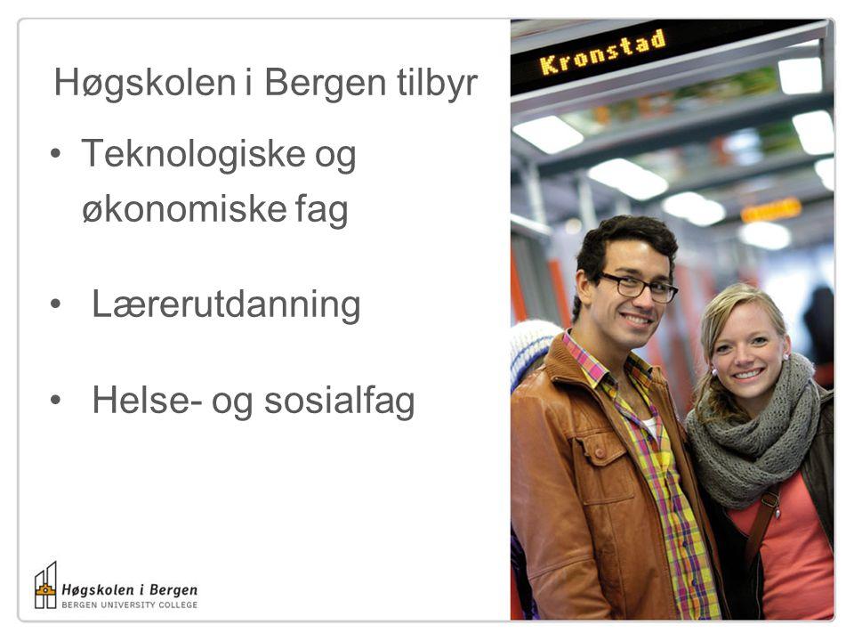 Høgskolen i Bergen tilbyr Teknologiske og økonomiske fag Lærerutdanning Helse- og sosialfag