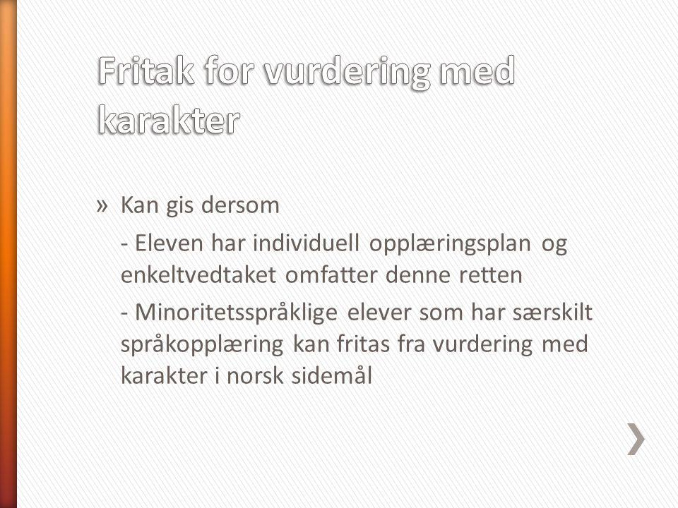 » Kan gis dersom - Eleven har individuell opplæringsplan og enkeltvedtaket omfatter denne retten - Minoritetsspråklige elever som har særskilt språkopplæring kan fritas fra vurdering med karakter i norsk sidemål