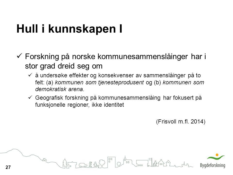 27 Hull i kunnskapen I Forskning på norske kommunesammenslåinger har i stor grad dreid seg om å undersøke effekter og konsekvenser av sammenslåinger p