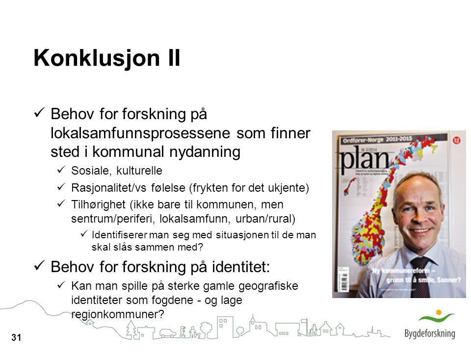 31 Konklusjon II Behov for forskning på lokalsamfunnsprosessene som finner sted i kommunal nydanning Sosiale, kulturelle Rasjonalitet/vs følelse (fryk