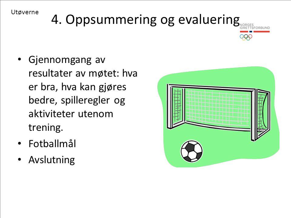 4. Oppsummering og evaluering Gjennomgang av resultater av møtet: hva er bra, hva kan gjøres bedre, spilleregler og aktiviteter utenom trening. Fotbal