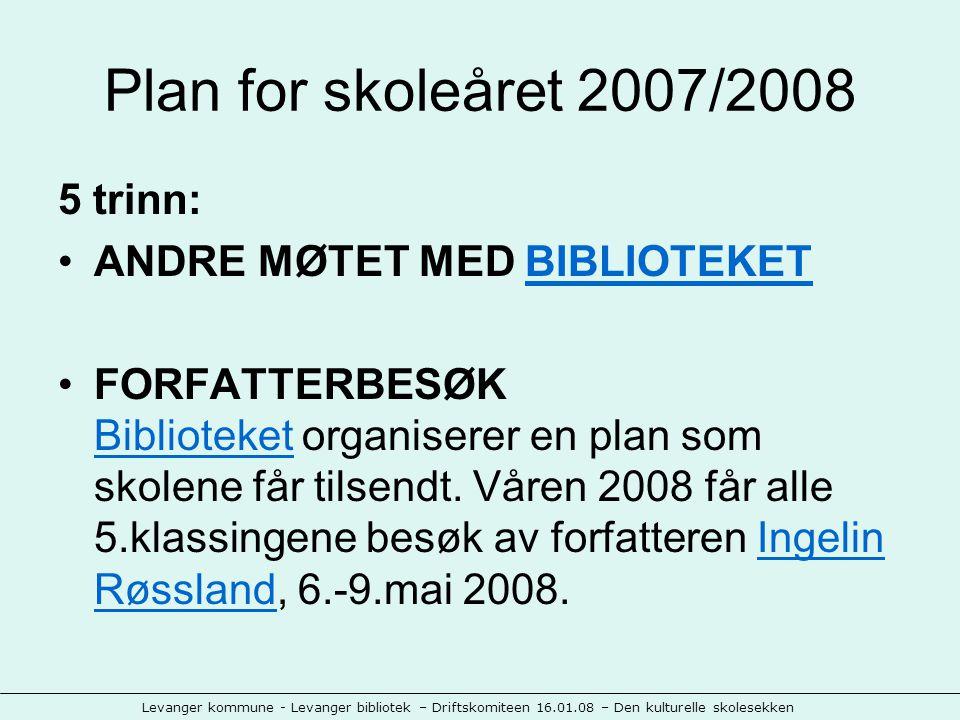 Levanger kommune - Levanger bibliotek – Driftskomiteen 16.01.08 – Den kulturelle skolesekken Plan for skoleåret 2007/2008 6.