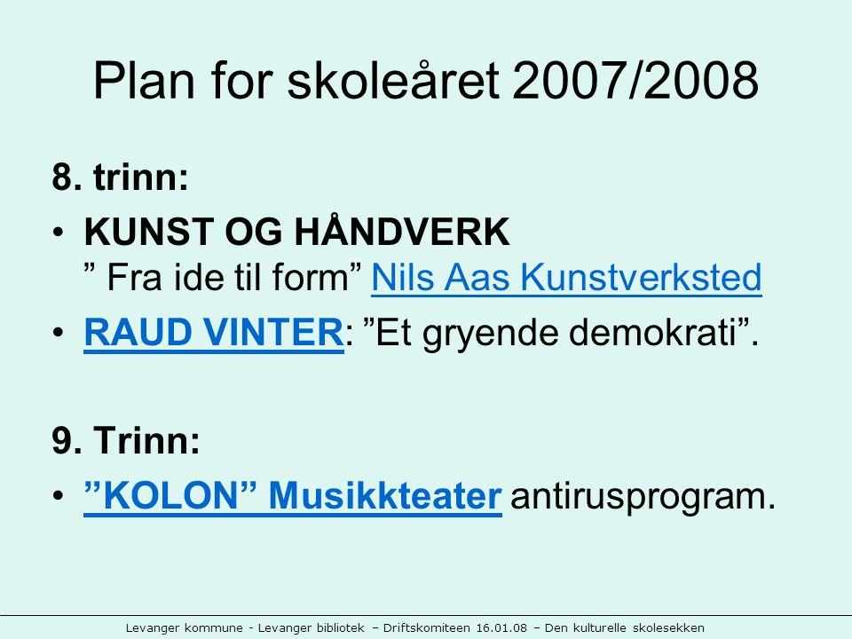 Levanger kommune - Levanger bibliotek – Driftskomiteen 16.01.08 – Den kulturelle skolesekken Plan for skoleåret 2007/2008 8.