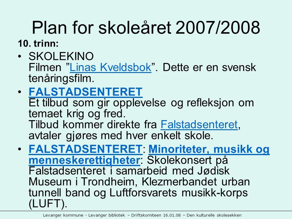 Levanger kommune - Levanger bibliotek – Driftskomiteen 16.01.08 – Den kulturelle skolesekken Plan for skoleåret 2007/2008 10.