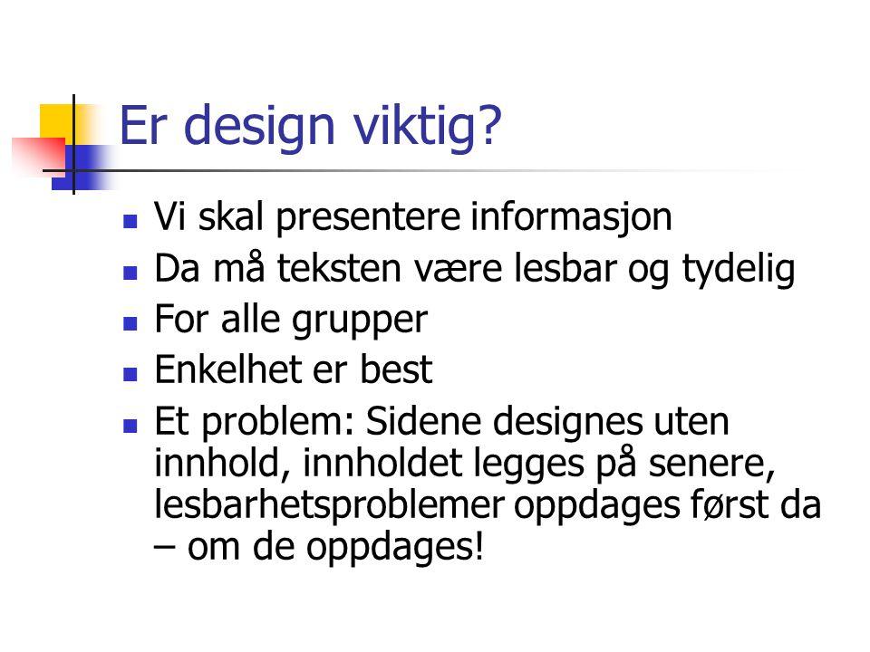 Grafisk tekst OK for knapper og lignende Ellers ulemper: Større filer Ikke søkbar Ikke valgbar (f.eks.