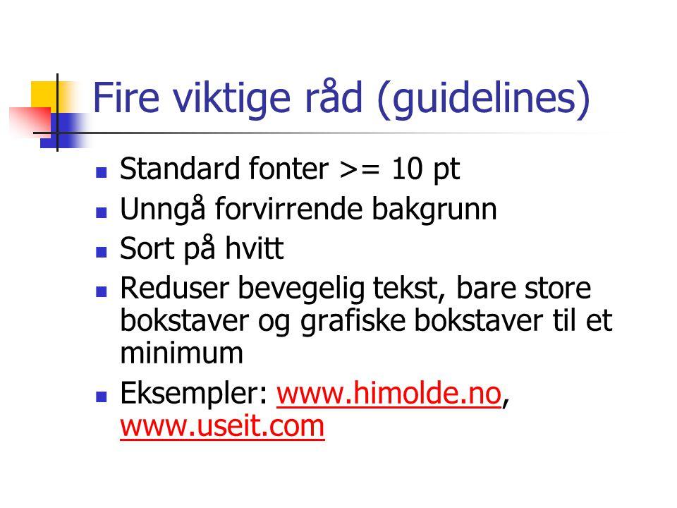Fire viktige råd (guidelines) Standard fonter >= 10 pt Unngå forvirrende bakgrunn Sort på hvitt Reduser bevegelig tekst, bare store bokstaver og grafiske bokstaver til et minimum Eksempler: www.himolde.no, www.useit.comwww.himolde.no www.useit.com