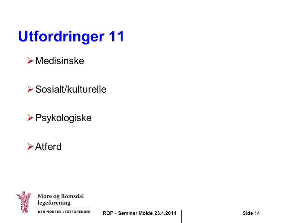Utfordringer 11  Medisinske  Sosialt/kulturelle  Psykologiske  Atferd ROP - Seminar Molde 23.4.2014Side 14